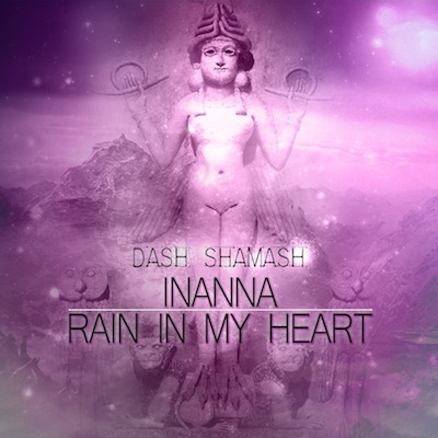 Dash Shamash - Inanna + Rain in my heart